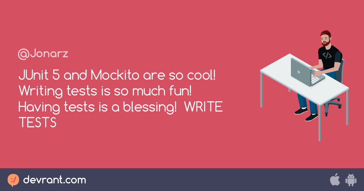 tests tests tests - JUnit 5 and Mockito are so cool! Writing