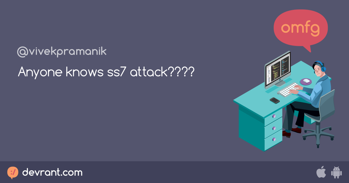 Anyone knows ss7 attack???? - devRant