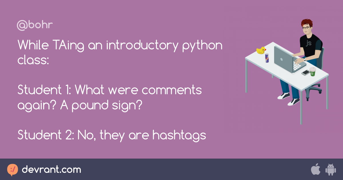 python - While TAing an introductory python class: Student 1: What