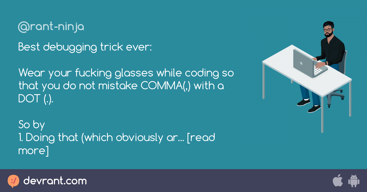 glasses - Best debugging trick ever: Wear your fucking glasses while