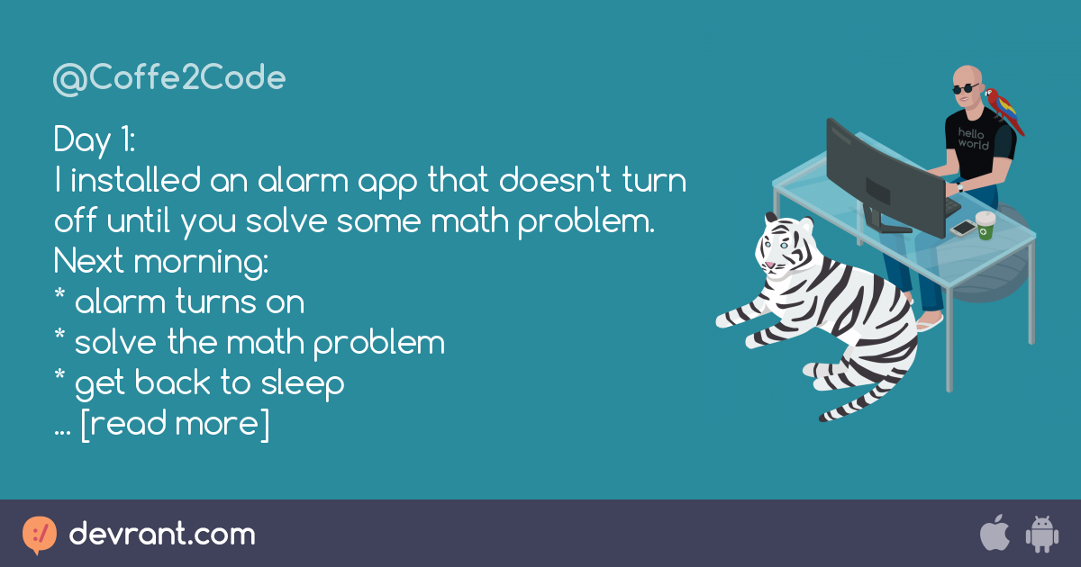 alarm - Day 1: I installed an alarm app that doesn\'t turn off until ...