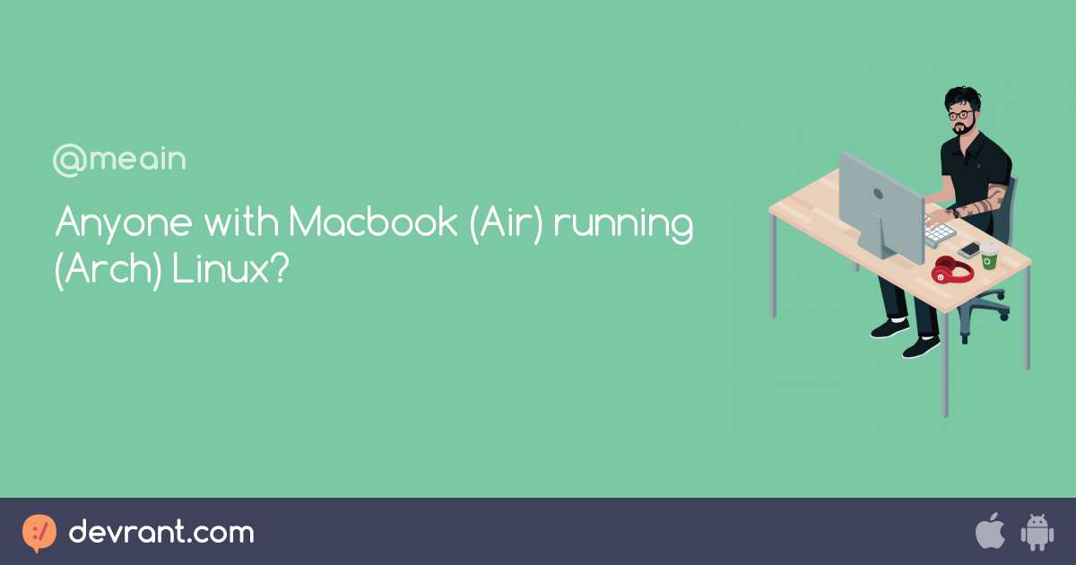 ask - Anyone with Macbook (Air) running (Arch) Linux? - devRant