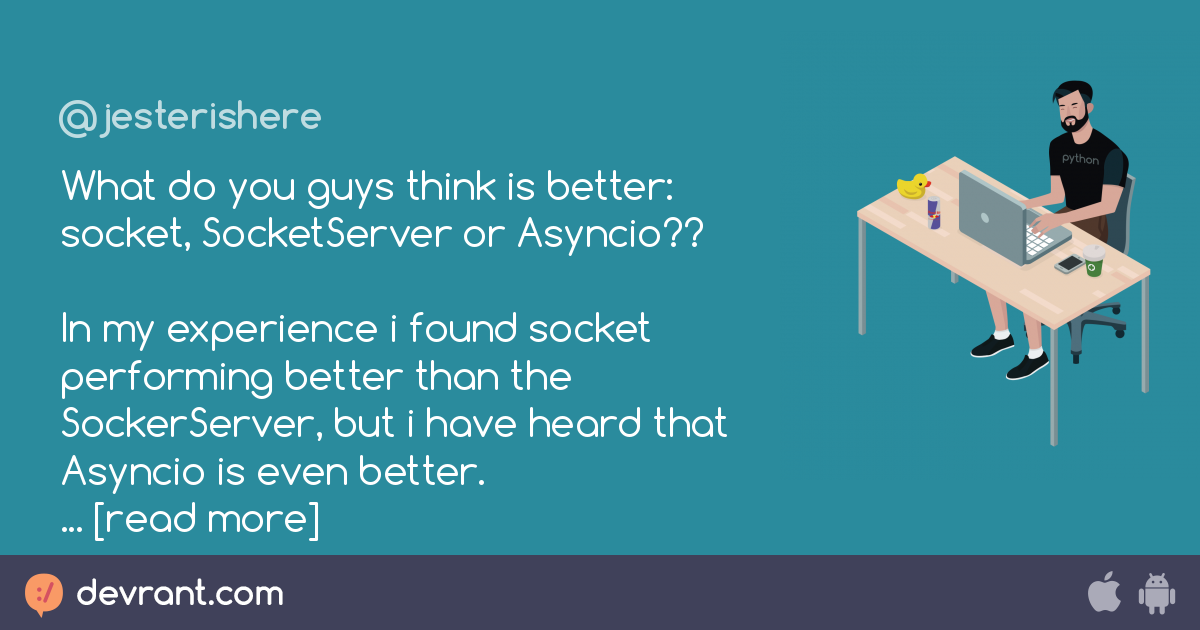 What do you guys think is better: socket, SocketServer or