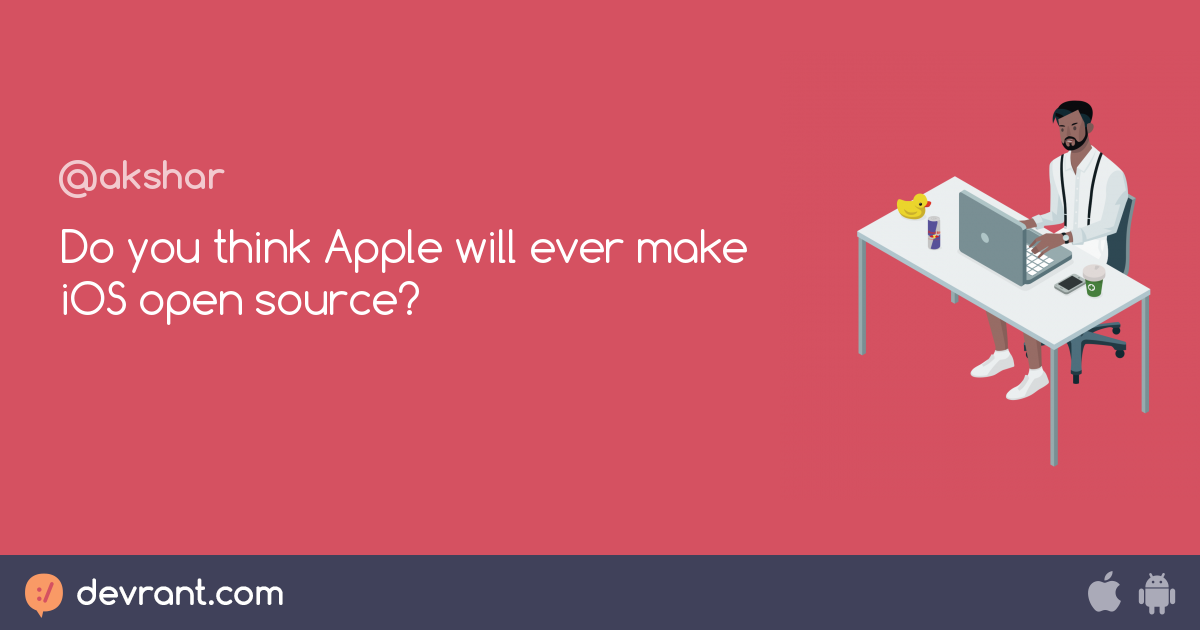 apple - Do you think Apple will ever make iOS open source
