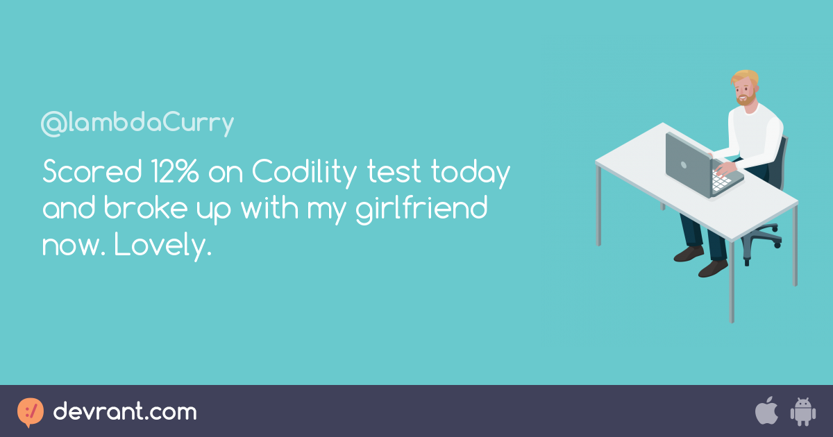 Scored 12% on Codility test today and broke up with my girlfriend
