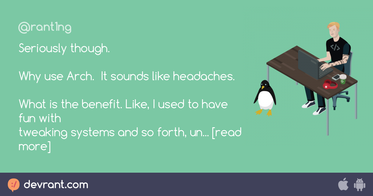 arch - Seriously though  Why use Arch  It sounds like headaches