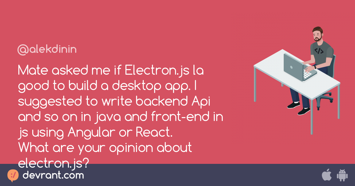 java - Mate asked me if Electron js la good to build a desktop app