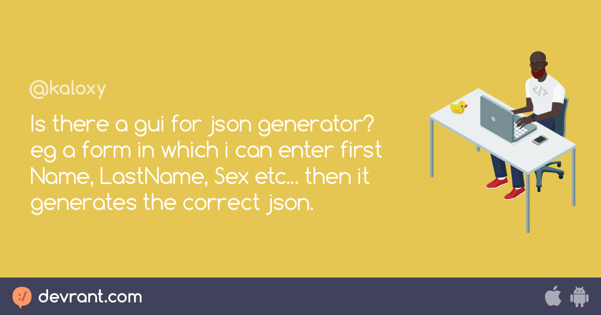 Is there a gui for json generator? eg a form in which i can enter