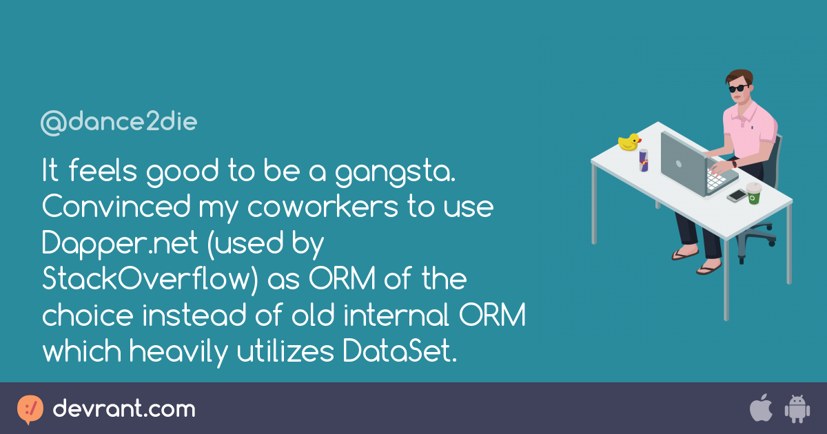 orm - It feels good to be a gangsta  Convinced my coworkers