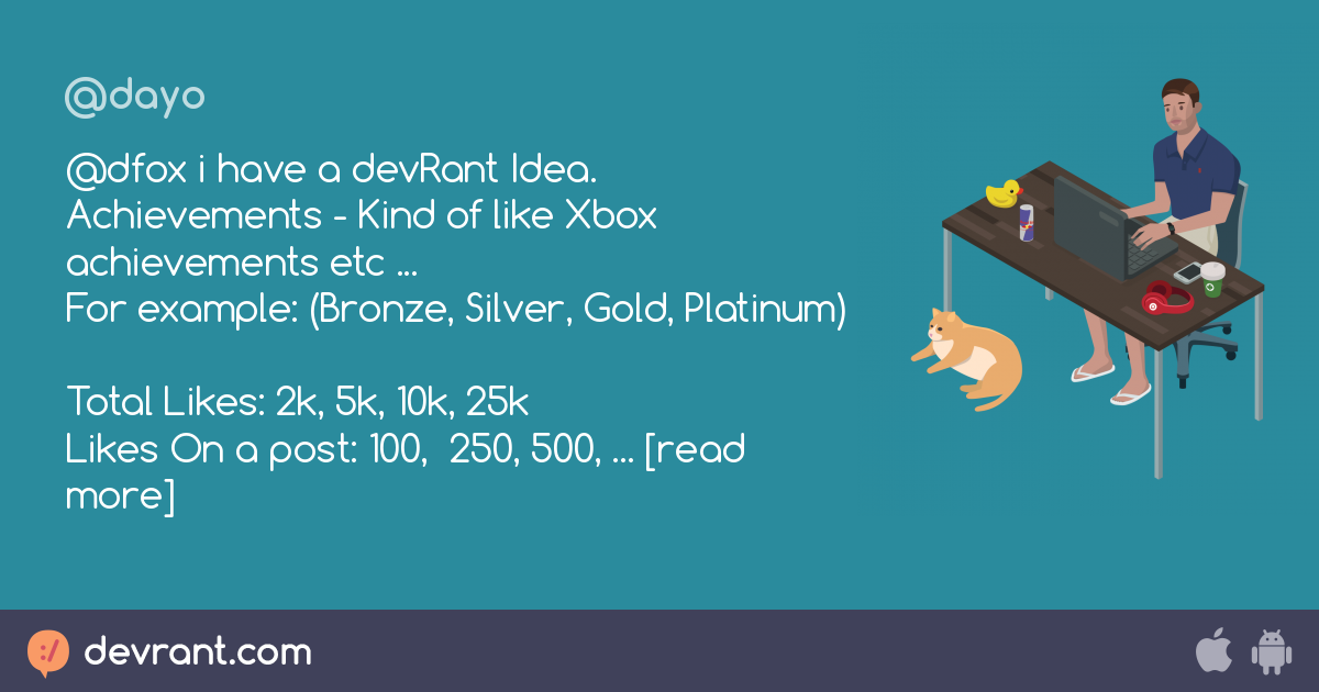 devrant idea - @dfox i have a devRant Idea  Achievements - Kind of