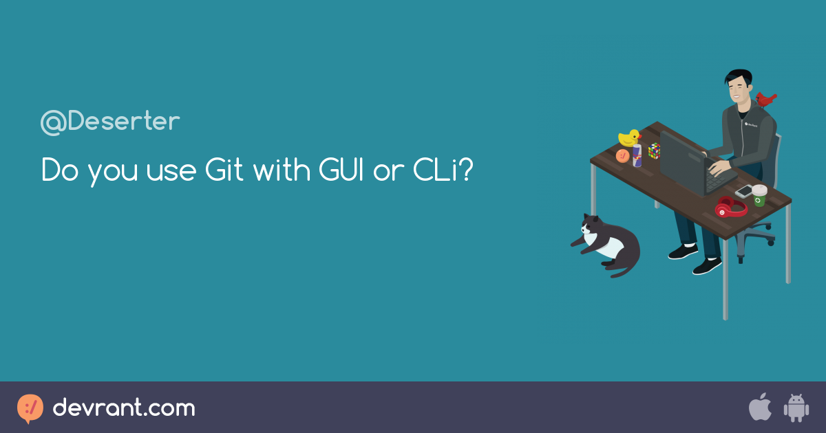 Do you use Git with GUI or CLi? - devRant